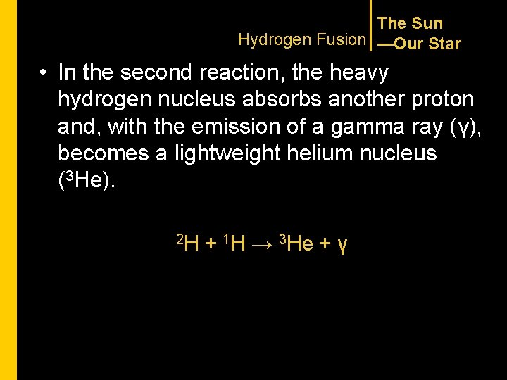 The Sun Hydrogen Fusion —Our Star • In the second reaction, the heavy hydrogen