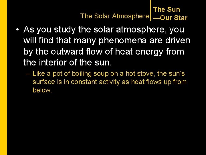 The Sun The Solar Atmosphere —Our Star • As you study the solar atmosphere,