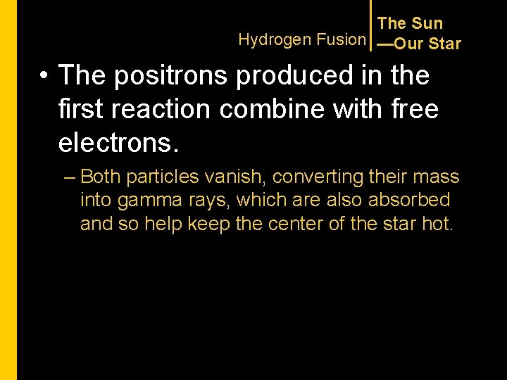 The Sun Hydrogen Fusion —Our Star • The positrons produced in the first reaction