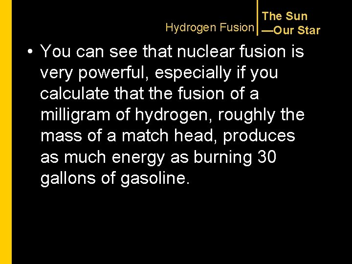 The Sun Hydrogen Fusion —Our Star • You can see that nuclear fusion is
