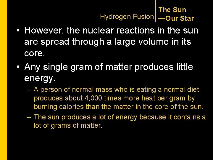 The Sun Hydrogen Fusion —Our Star • However, the nuclear reactions in the sun