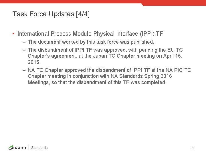 Task Force Updates [4/4] • International Process Module Physical Interface (IPPI) TF – The