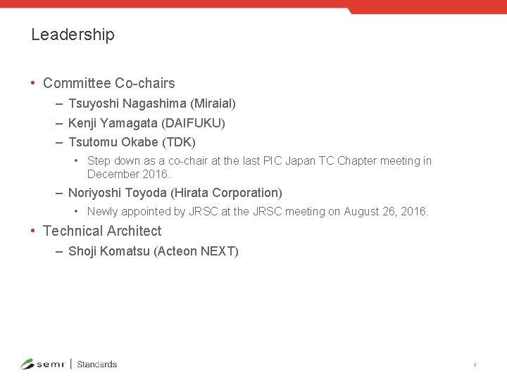 Leadership • Committee Co-chairs – Tsuyoshi Nagashima (Miraial) – Kenji Yamagata (DAIFUKU) – Tsutomu