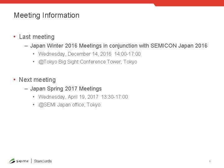 Meeting Information • Last meeting – Japan Winter 2016 Meetings in conjunction with SEMICON
