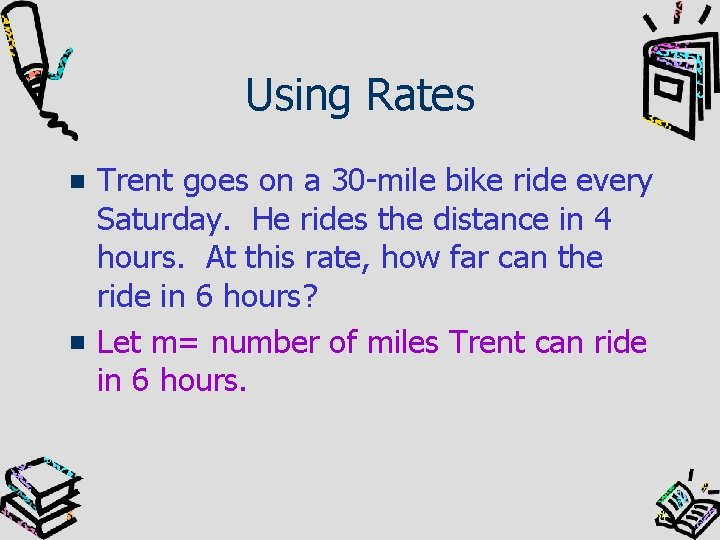 Using Rates Trent goes on a 30 -mile bike ride every Saturday. He rides