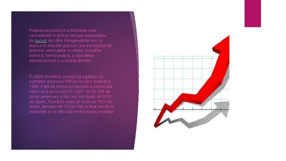 Puterea economică a României este concentrată în primul rând pe producerea de bunuri de