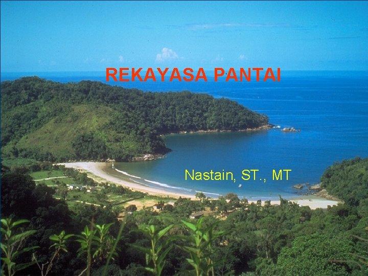 REKAYASA PANTAI Nastain, ST. , MT