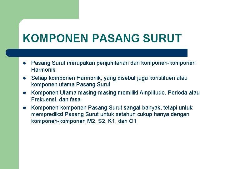 KOMPONEN PASANG SURUT l l Pasang Surut merupakan penjumlahan dari komponen-komponen Harmonik Setiap komponen