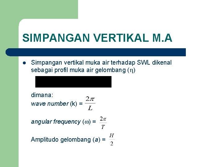 SIMPANGAN VERTIKAL M. A l Simpangan vertikal muka air terhadap SWL dikenal sebagai profil
