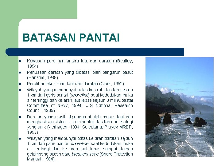 BATASAN PANTAI l l l Kawasan peralihan antara laut dan daratan (Beatley, 1994) Perluasan