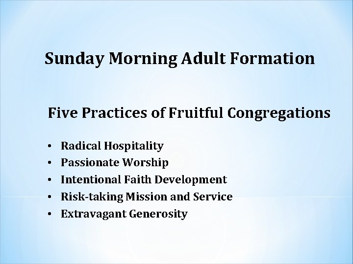 Sunday Morning Adult Formation Five Practices of Fruitful Congregations • • • Radical Hospitality