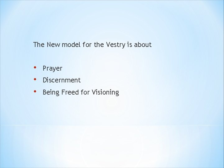 The New model for the Vestry is about • • • Prayer Discernment Being