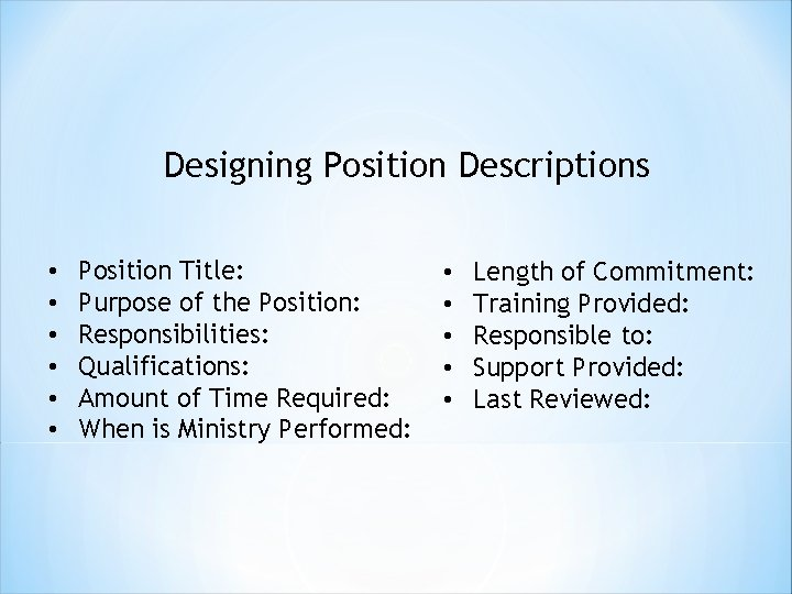 Designing Position Descriptions • • • Position Title: Purpose of the Position: Responsibilities: Qualifications: