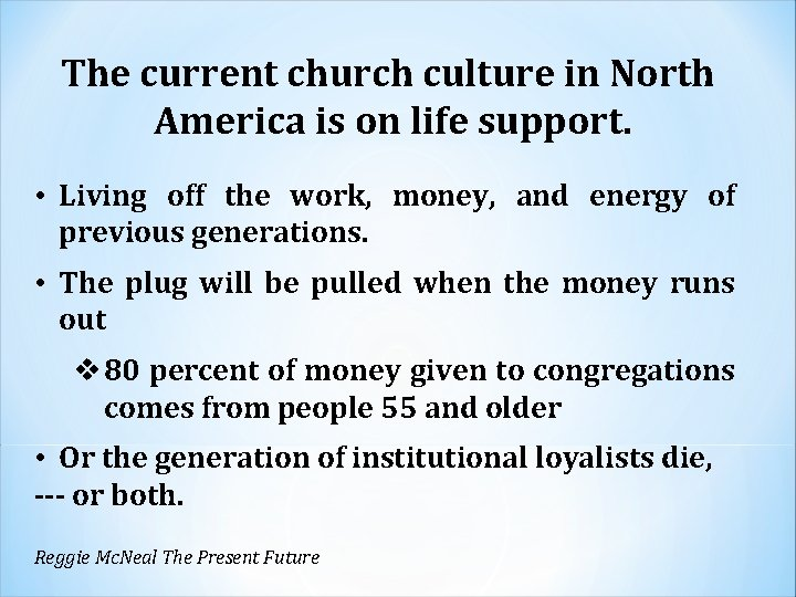 The current church culture in North America is on life support. • Living off