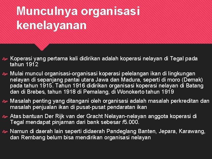 Munculnya organisasi kenelayanan Koperasi yang pertama kali didirikan adalah koperasi nelayan di Tegal pada