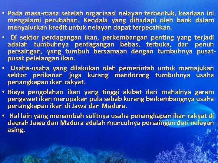 • Pada masa-masa setelah organisasi nelayan terbentuk, keadaan ini mengalami perubahan. Kendala yang