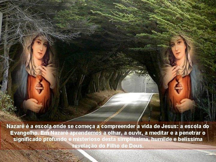 Nazaré é a escola onde se começa a compreender a vida de Jesus: a