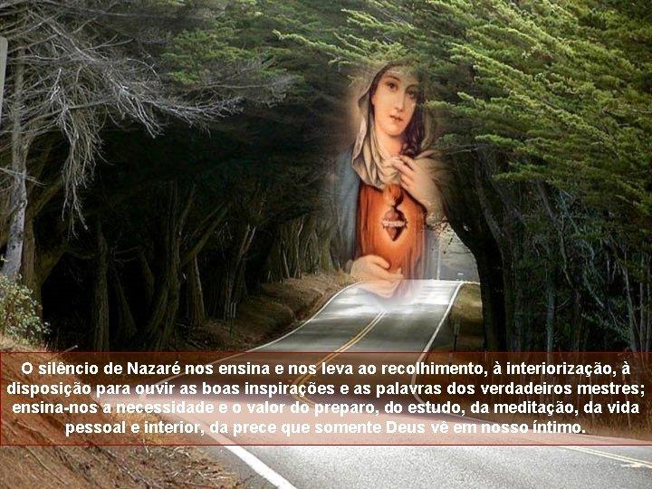 O silêncio de Nazaré nos ensina e nos leva ao recolhimento, à interiorização, à