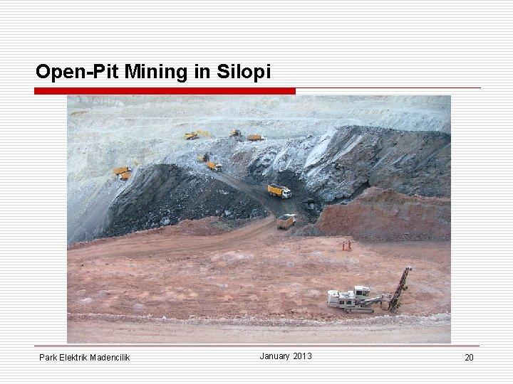 Open-Pit Mining in Silopi Park Elektrik Madencilik January 2013 20