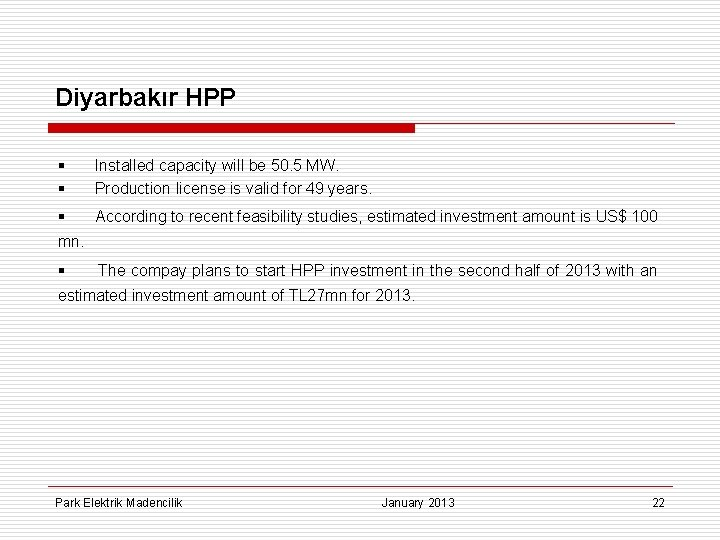 Diyarbakır HPP § § Installed capacity will be 50. 5 MW. Production license is
