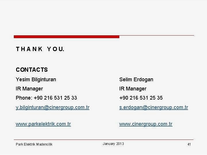 T H A N K Y O U. CONTACTS Yesim Bilginturan Selim Erdogan IR