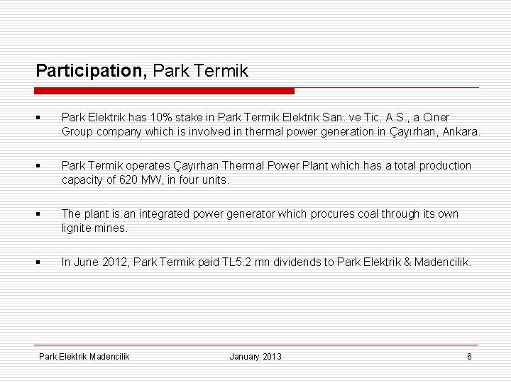 Participation, Park Termik § Park Elektrik has 10% stake in Park Termik Elektrik San.