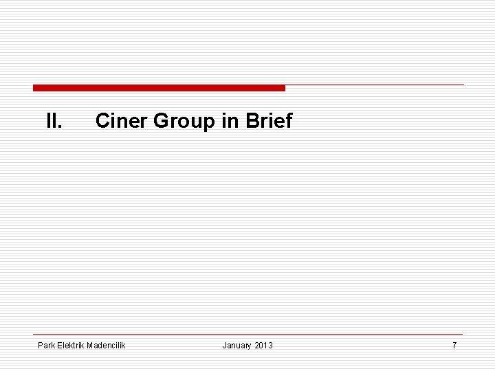II. Ciner Group in Brief Park Elektrik Madencilik January 2013 7
