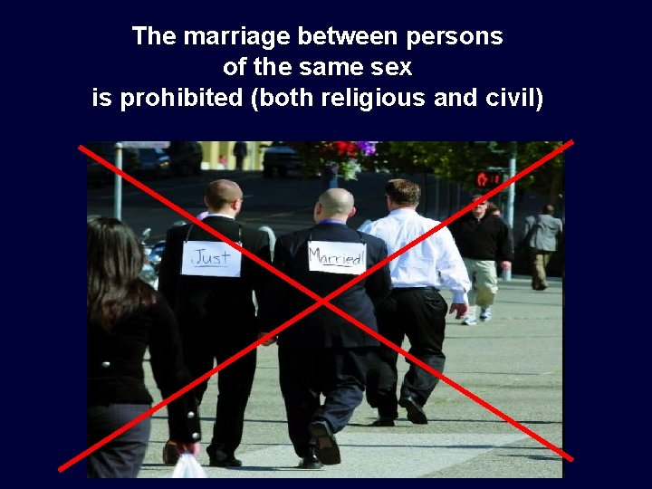 The marriage between persons of the same sex is prohibited (both religious and civil)