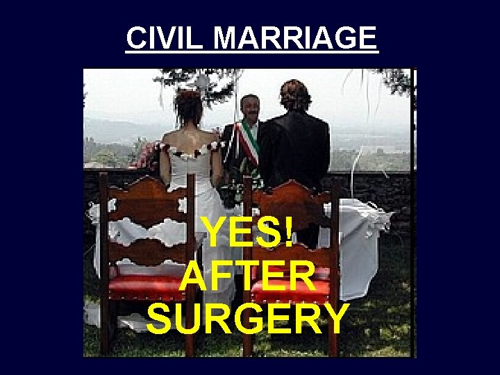 CIVIL MARRIAGE YES! AFTER SURGERY
