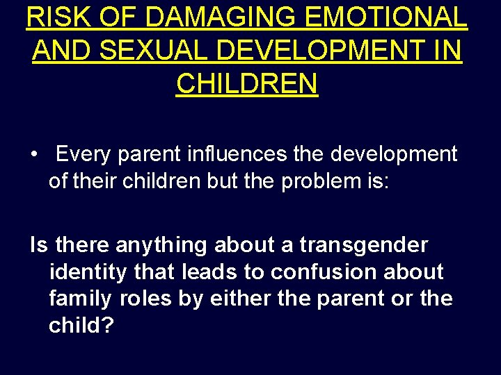 RISK OF DAMAGING EMOTIONAL AND SEXUAL DEVELOPMENT IN CHILDREN • Every parent influences the