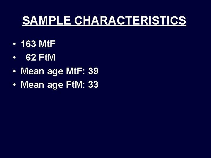 SAMPLE CHARACTERISTICS • 163 Mt. F • 62 Ft. M • Mean age Mt.
