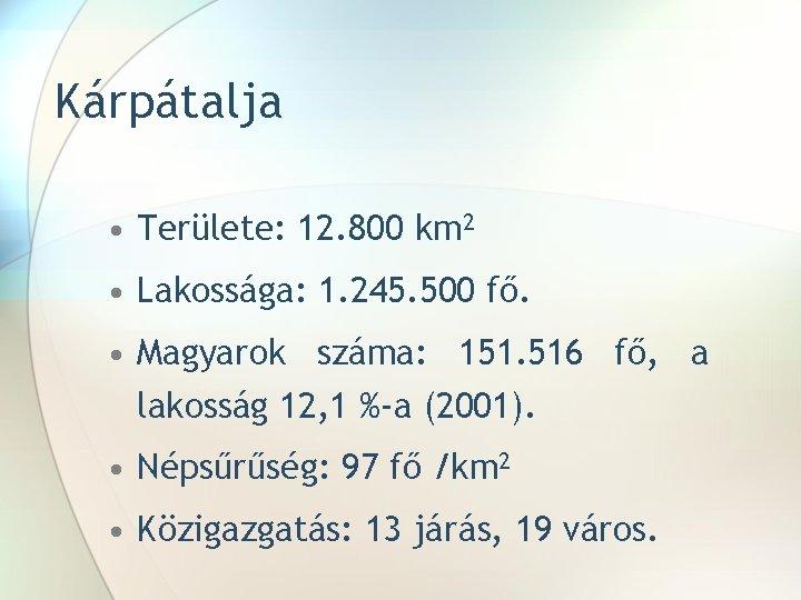 Kárpátalja • Területe: 12. 800 km 2 • Lakossága: 1. 245. 500 fő. •
