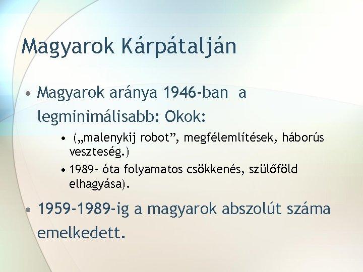 """Magyarok Kárpátalján • Magyarok aránya 1946 -ban a legminimálisabb: Okok: • (""""malenykij robot"""", megfélemlítések,"""