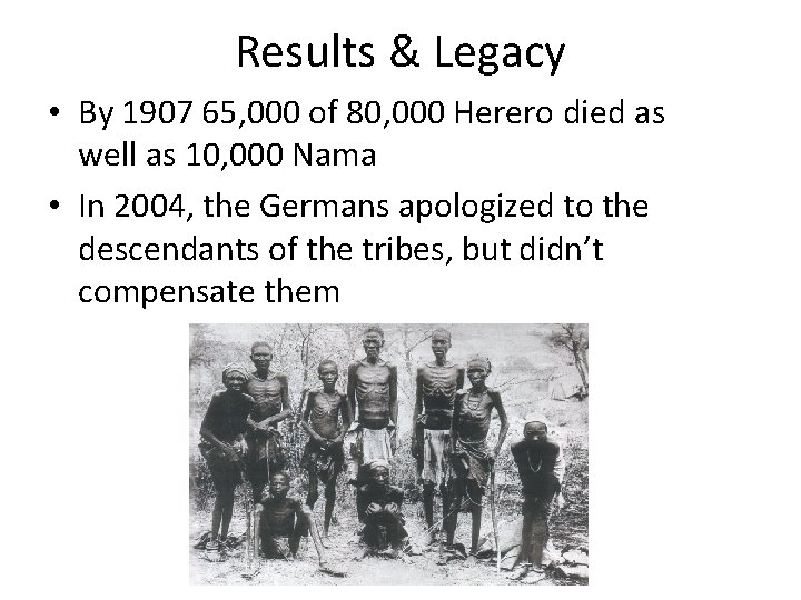 Results & Legacy • By 1907 65, 000 of 80, 000 Herero died as