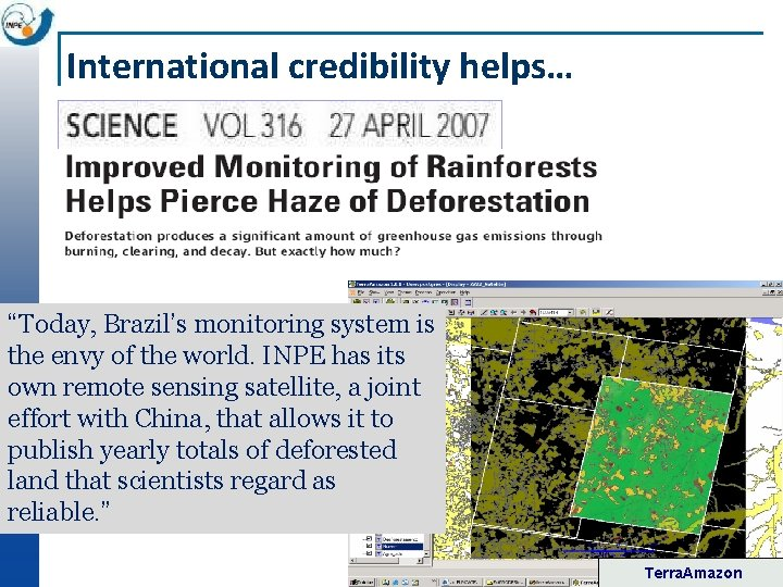 """International credibility helps… """"Today, Brazil's monitoring system is the envy of the world. INPE"""