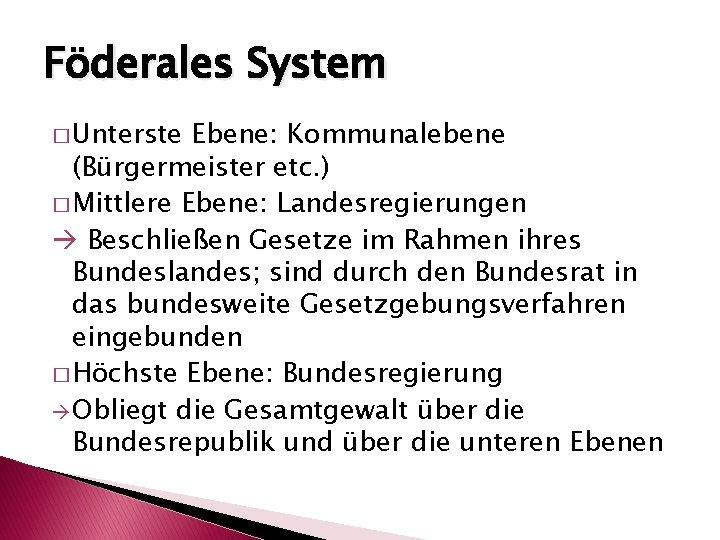 Föderales System � Unterste Ebene: Kommunalebene (Bürgermeister etc. ) � Mittlere Ebene: Landesregierungen Beschließen