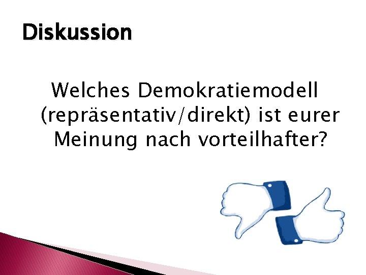 Diskussion Welches Demokratiemodell (repräsentativ/direkt) ist eurer Meinung nach vorteilhafter?