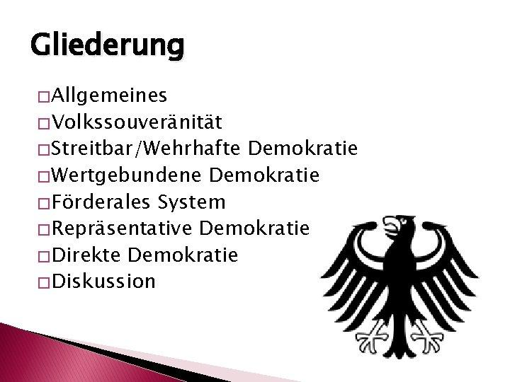 Gliederung � Allgemeines � Volkssouveränität � Streitbar/Wehrhafte Demokratie � Wertgebundene Demokratie � Förderales System