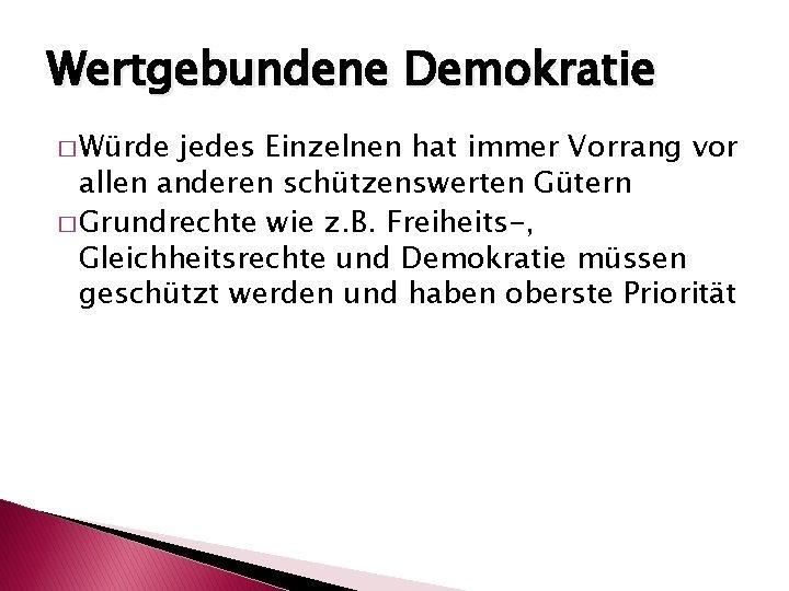 Wertgebundene Demokratie � Würde jedes Einzelnen hat immer Vorrang vor allen anderen schützenswerten Gütern