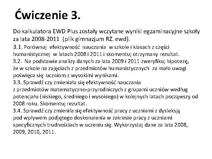 Ćwiczenie 3. Do kalkulatora EWD Plus zostały wczytane wyniki egzaminacyjne szkoły za lata 2008