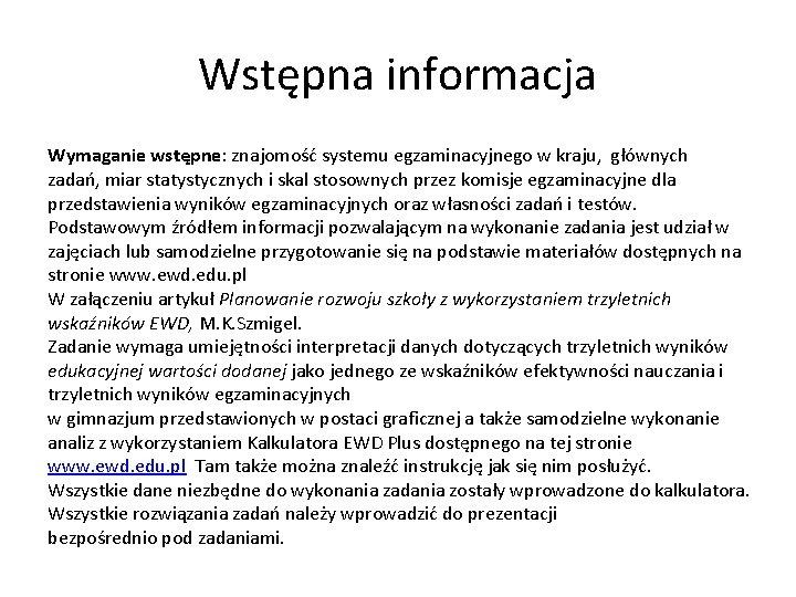 Wstępna informacja Wymaganie wstępne: znajomość systemu egzaminacyjnego w kraju, głównych zadań, miar statystycznych i