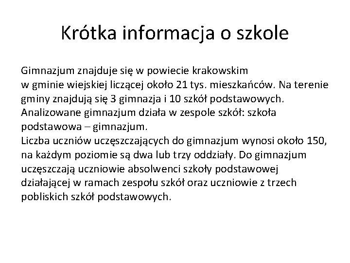 Krótka informacja o szkole Gimnazjum znajduje się w powiecie krakowskim w gminie wiejskiej liczącej