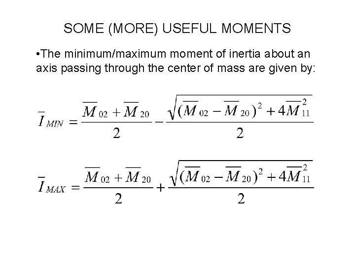 SOME (MORE) USEFUL MOMENTS • The minimum/maximum moment of inertia about an axis passing
