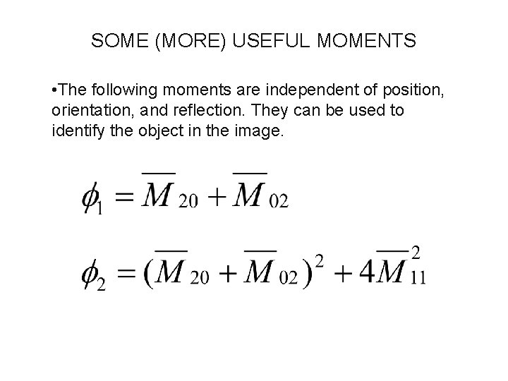 SOME (MORE) USEFUL MOMENTS • The following moments are independent of position, orientation, and