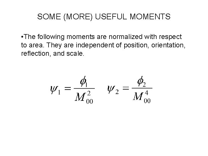 SOME (MORE) USEFUL MOMENTS • The following moments are normalized with respect to area.