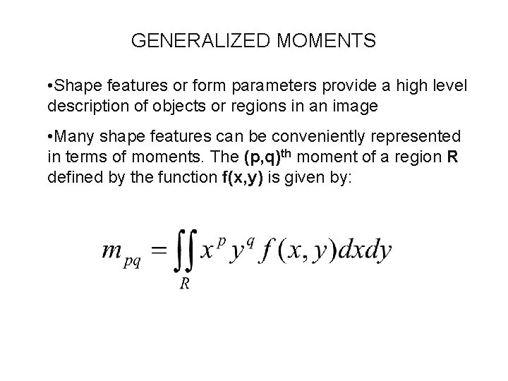 GENERALIZED MOMENTS • Shape features or form parameters provide a high level description of