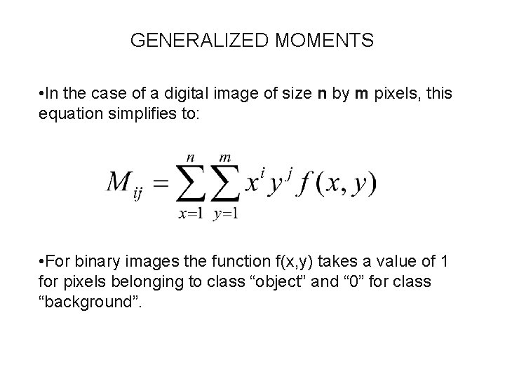 GENERALIZED MOMENTS • In the case of a digital image of size n by