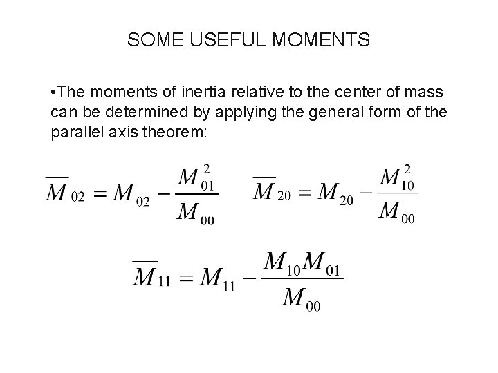 SOME USEFUL MOMENTS • The moments of inertia relative to the center of mass
