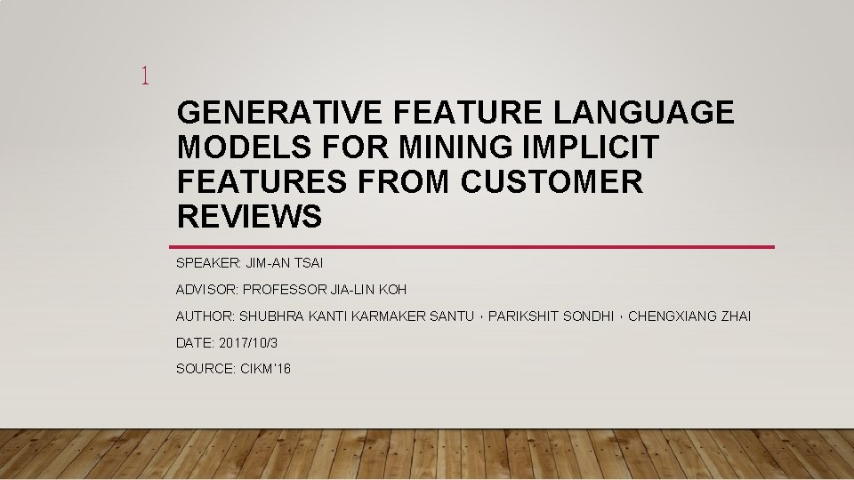1 GENERATIVE FEATURE LANGUAGE MODELS FOR MINING IMPLICIT FEATURES FROM CUSTOMER REVIEWS SPEAKER: JIM-AN