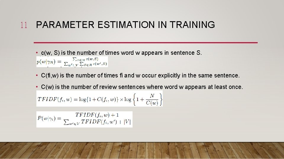 11 PARAMETER ESTIMATION IN TRAINING • c(w, S) is the number of times word